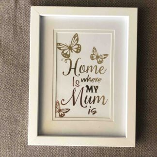 Handmade Foiled Quote in Frame Mum is Home Gold